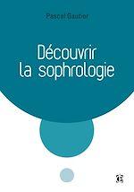 Télécharger le livre :  Découvrir la sophrologie - 3e éd.