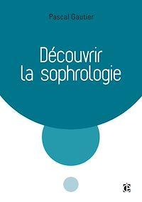 Découvrir la sophrologie - 3e éd.