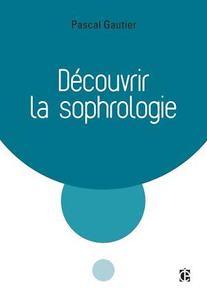 Téléchargez le livre :  Découvrir la sophrologie - 3e éd.