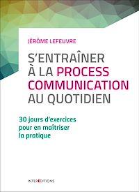 S'entraîner à la Process Communication au quotidien - 3e éd. - 30 jours d'exercices...