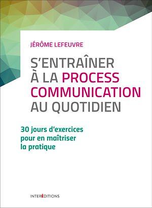Téléchargez le livre :  S'entraîner à la Process Communication au quotidien - 3e éd. - 30 jours d'exercices...