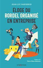 Télécharger le livre :  Eloge du bordel  organisé en entreprise