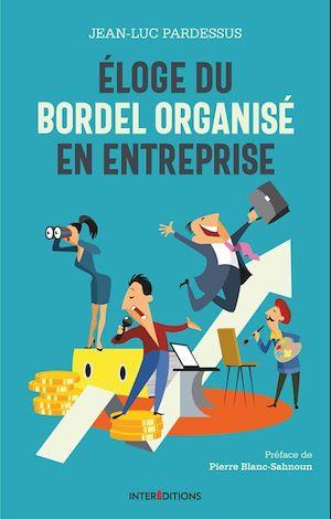 Téléchargez le livre :  Eloge du bordel organisé en entreprise