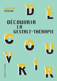 Découvrir la Gestalt-thérapie - 2e éd.