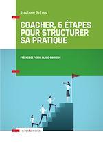 Télécharger le livre :  Coacher, 6 étapes pour structurer sa pratique