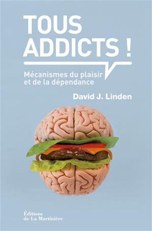 Téléchargez le livre :  Tous addicts !. Mécanismes du plaisir et de la dépendance