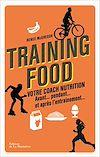 Téléchargez le livre numérique:  Training food. Votre coach nutrition avant, pendan