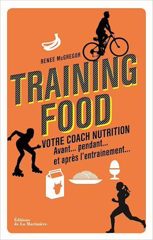 Téléchargez le livre :  Training food. Votre coach nutrition avant, pendan