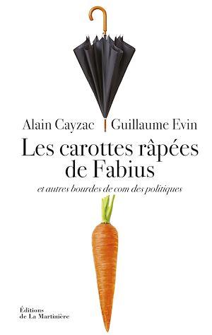 Téléchargez le livre :  Les carottes râpées de Fabius. et autres bourdes de com des politiques