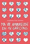 Téléchargez le livre numérique:  Ma vie amoureuse en 16 garçons