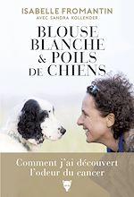 Télécharger le livre :  Blouse blanche et poils de chien - Comment j'ai découvert l'odeur du cancer