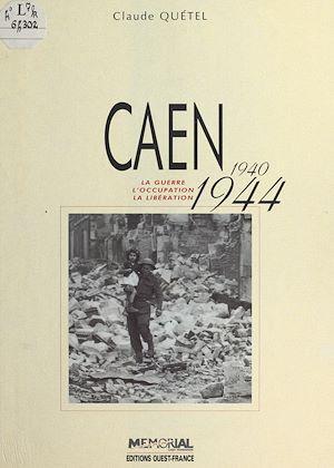 Téléchargez le livre :  Caen (1940-1944) : La Guerre, l'occupation, la libération