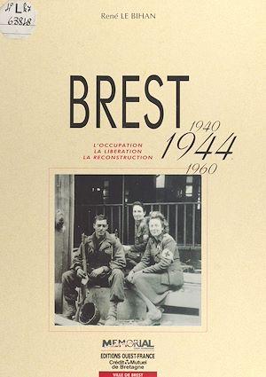 Téléchargez le livre :  Brest (1940-1944-1960) : L'Occupation, la libération, la reconstruction