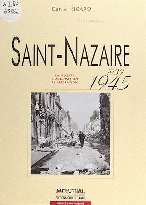 Téléchargez le livre :  Saint-Nazaire, 1939-1945 : la guerre, l'Occupation, la Libération