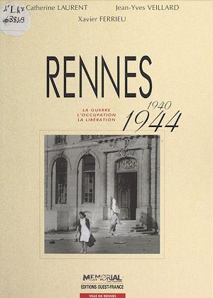 Téléchargez le livre :  Rennes (1940-1944) : La Guerre, l'occupation, la libération