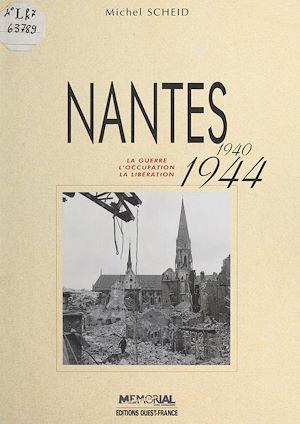 Téléchargez le livre :  Nantes (1940-1944) : La Guerre, l'occupation, la libération