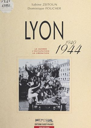 Téléchargez le livre :  Lyon (1940-1944) : La Guerre, l'occupation, la libération