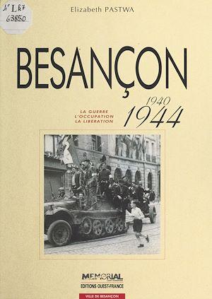 Téléchargez le livre :  Besançon (1940-1944) : La Guerre, l'occupation, la libération