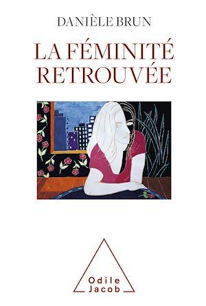 Téléchargez le livre :  La Féminité retrouvée