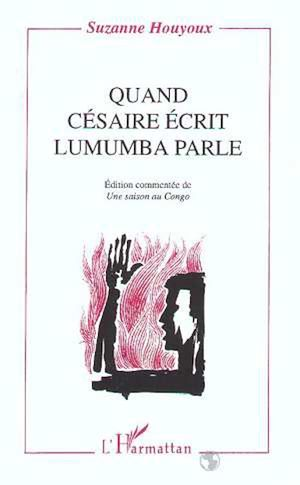 Téléchargez le livre :  Quand Césaire écrit, Lumumba parle