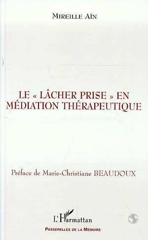 """Téléchargez le livre :  LE """" LÂCHER PRISE """" EN MÉDIATION THÉRAPEUTIQUE"""