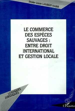 Téléchargez le livre :  LE COMMERCE DES ESPÈCES SAUVAGES : ENTRE DROIT INTERNATIONAL ET GESTION LOCALE
