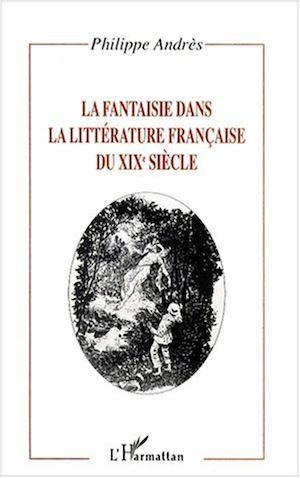 Téléchargez le livre :  LA FANTAISIE DANS LA LITTÉRATURE FRANÇAISE DU XIXe SIÈCLE