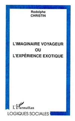 Téléchargez le livre :  L'IMAGINAIRE VOYAGEUR OU L'EXPÉRIENCE EXOTIQUE