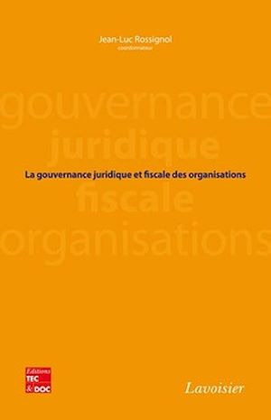 Téléchargez le livre :  La gouvernance juridique et fiscale des organisations