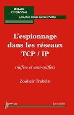 Télécharger cet ebook : L'espionnage dans les réseaux TCP/IP: sniffers et anti-sniffers