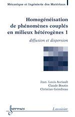 Télécharger le livre :  Homogénéisation de phénomènes couplés en milieux hétérogènes, volume 1. Diffusion et dispersion