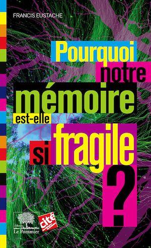 Téléchargez le livre :  Pourquoi notre mémoire est-elle si fragile ?