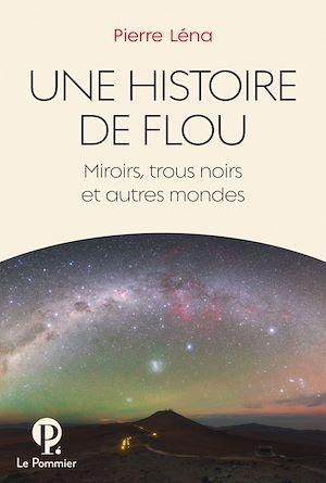 Téléchargez le livre :  Une Histoire de flou. Miroirs, trous noirs et autres mondes