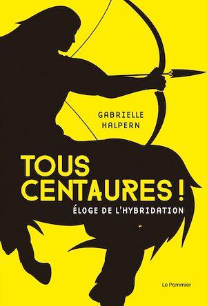 Téléchargez le livre :  Tous centaures ! Éloge de l'hybridation