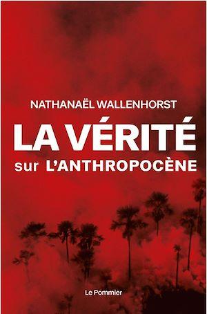 Téléchargez le livre :  La vérité sur l'anthropocène