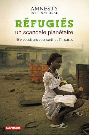 Téléchargez le livre :  Réfugiés, un scandale planétaire