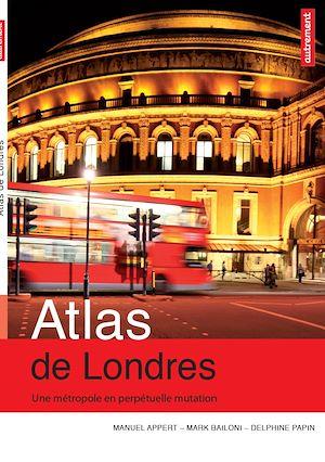 Téléchargez le livre :  Atlas de Londres. Une métropole en perpétuelle mutation