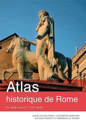Téléchargez le livre :  Atlas historique de Rome. IXe siècle avant J.-C. - XXIe siècle