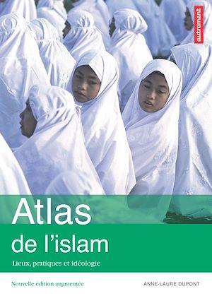 Téléchargez le livre :  Atlas de l'islam. Lieux, pratiques et idéologie