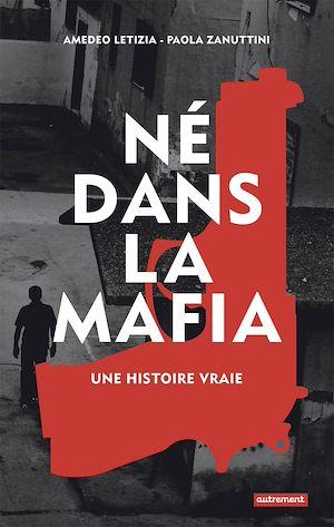 Téléchargez le livre :  Né dans la mafia. Une histoire vraie