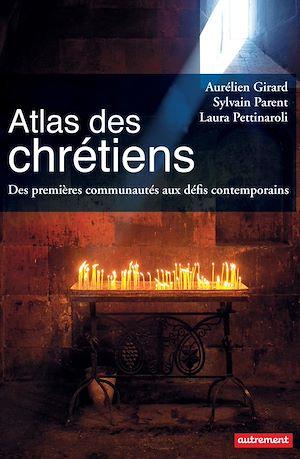 Téléchargez le livre :  Atlas des Chrétiens. Des premières communautés aux défis contemporains