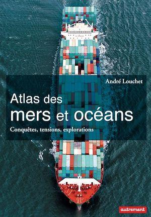 Téléchargez le livre :  Atlas des mers et des océans. Conquêtes, tensions, explorations