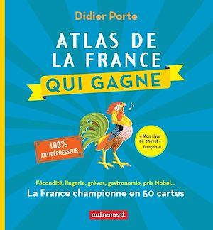 Téléchargez le livre :  Atlas de la France qui gagne. Fécondité, lingerie, grèves, gastronomie, prix Nobel...