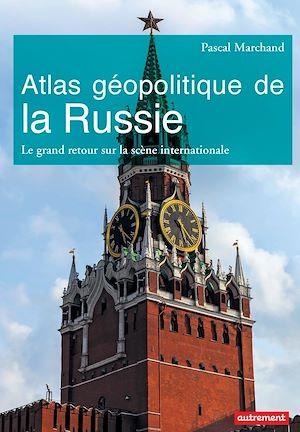 Téléchargez le livre :  Atlas géopolitique de la Russie. Le grand retour sur la scène internationale