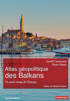Téléchargez le livre :  Atlas géopolitique des Balkans. Un autre visage de l'Europe
