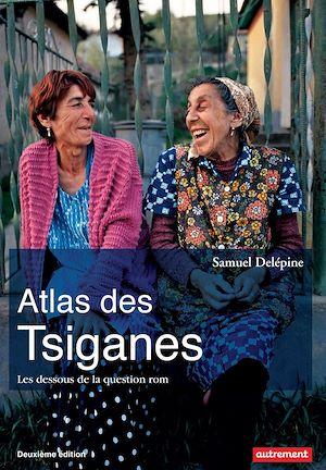 Téléchargez le livre :  Atlas des Tsiganes. Les dessous de la question rom (nouvelle édition)