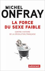 Télécharger le livre :  La force du sexe faible. Contre-histoire de la Révolution française