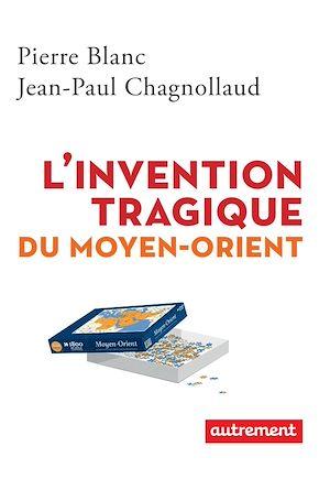 Téléchargez le livre :  L'invention tragique du Moyen-Orient
