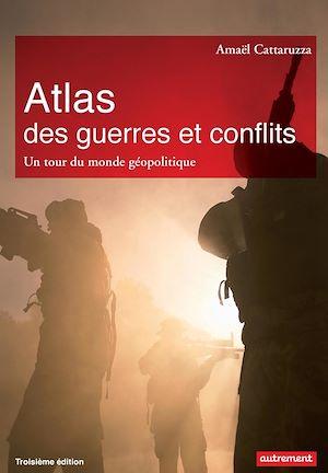 Téléchargez le livre :  Atlas des guerres et des conflits. Un tour du monde géopolitique