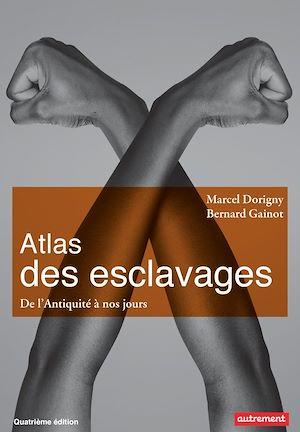 Téléchargez le livre :  Atlas des esclavages. De l'Antiquité à nos jours